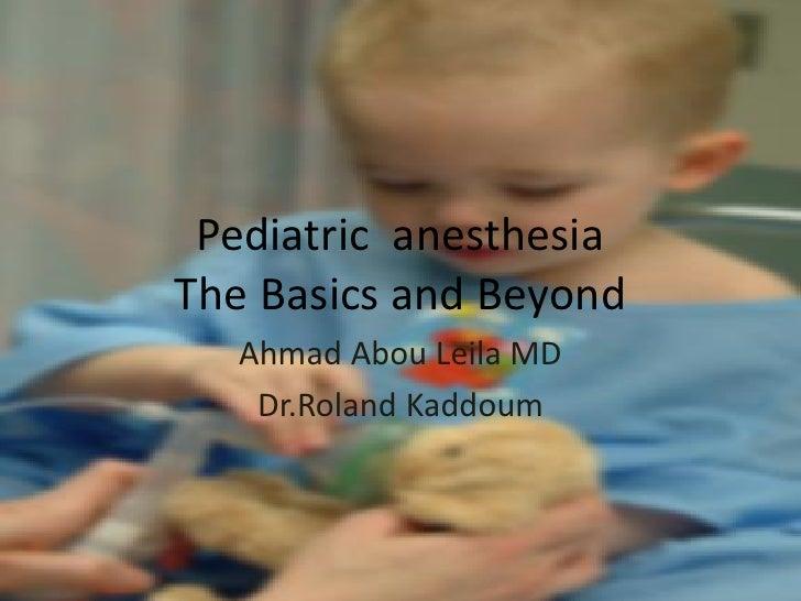 Pediatric anesthesiaThe Basics and Beyond  Ahmad Abou Leila MD   Dr.Roland Kaddoum