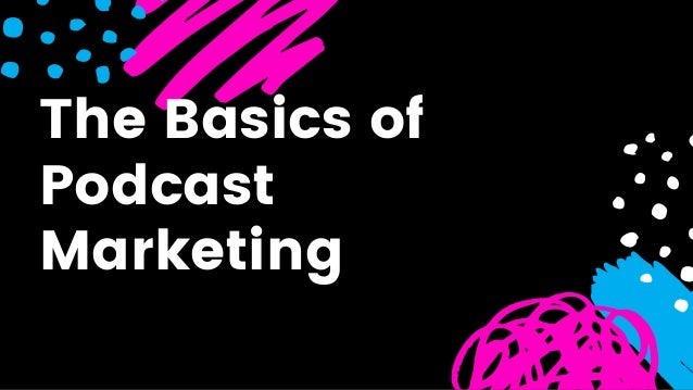 The Basics of Podcast Marketing