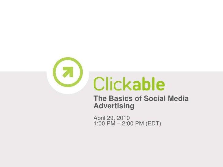The Basics of Social Media Advertising<br />April 29, 2010<br />1:00 PM – 2:00 PM (EDT)<br />