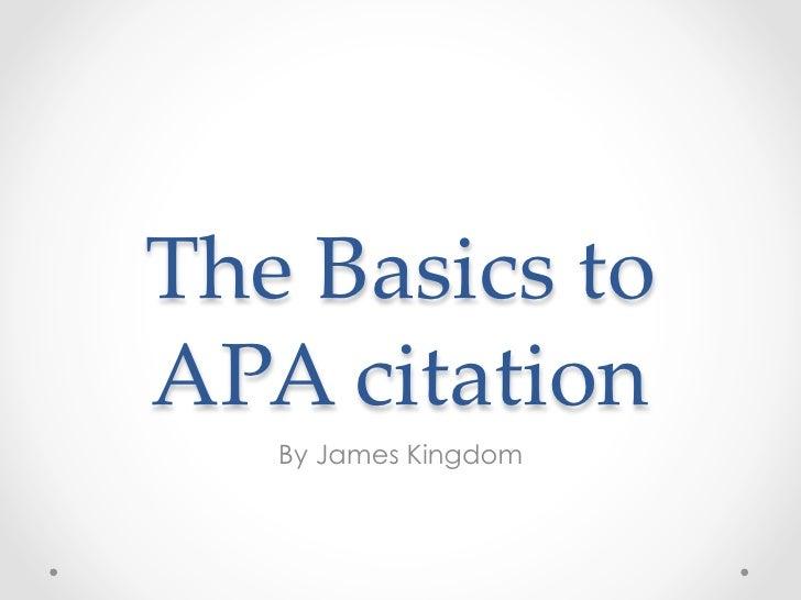 The Basics to APA citation    By James Kingdom