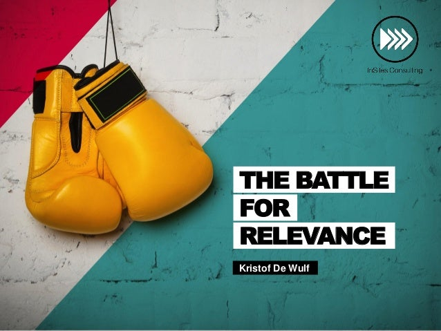 Kristof De Wulf THE BATTLE FOR RELEVANCE