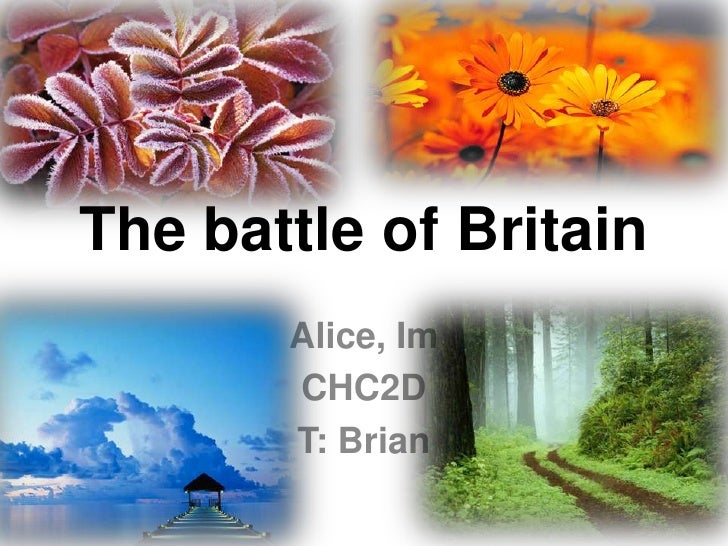 The battle of Britain<br />Alice, Im<br />CHC2D<br />T: Brian<br />