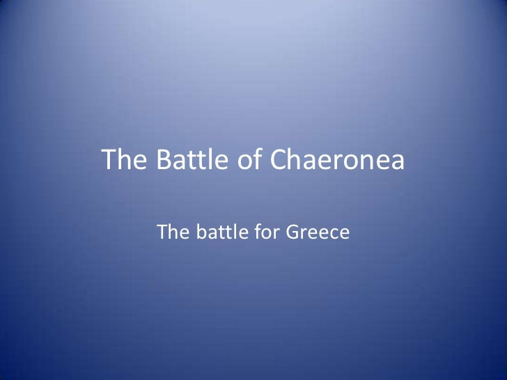 The Battle of Chaeronea<br />The battle for Greece<br />