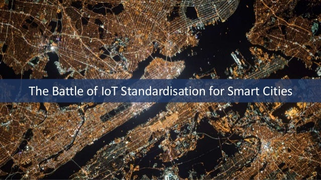 The Battle of IoT Standardisation for Smart Cities