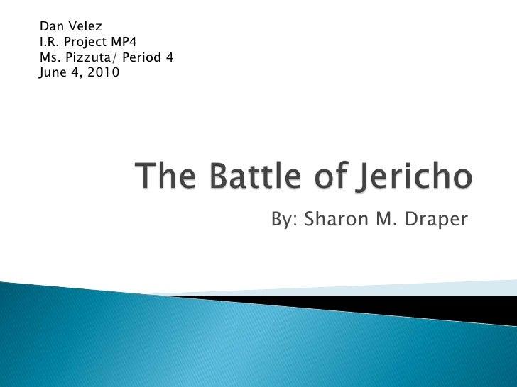The Battle of Jericho<br />Dan Velez<br />I.R. Project MP4<br />Ms. Pizzuta/ Period 4<br />June 4, 2010<br />By: Sharon M....