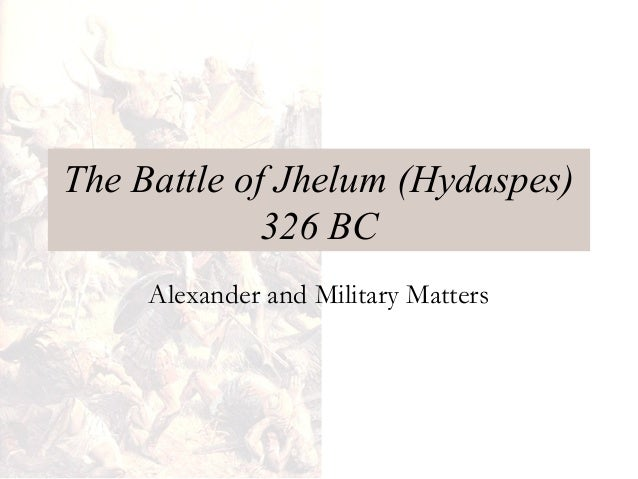 The Battle of Jhelum (Hydaspes) 326 BC Alexander and Military Matters