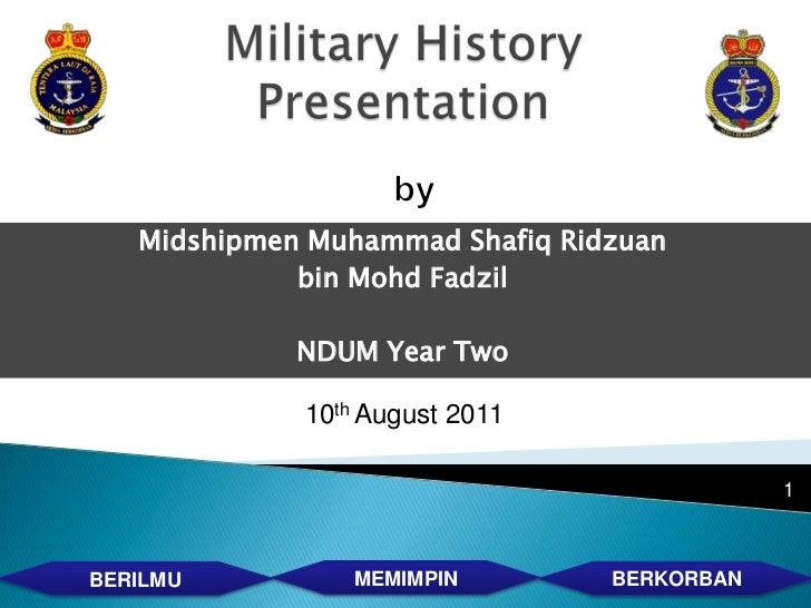 Midshipmen Muhammad Shafiq Ridzuan             bin Mohd Fadzil             NDUM Year Two             10th August 2011     ...