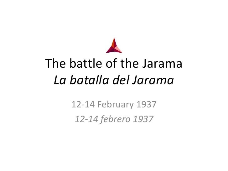 The battle of the JaramaLa batalla del Jarama<br />12-14 February 1937<br />12-14 febrero 1937<br />