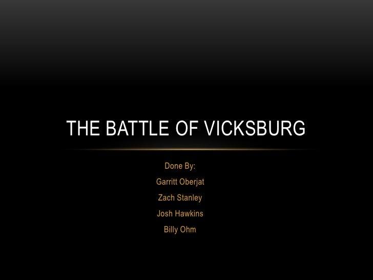 The Battle of Vicksburg<br />Done By:<br />GarrittOberjat<br />Zach Stanley<br />Josh Hawkins<br />Billy Ohm<br />