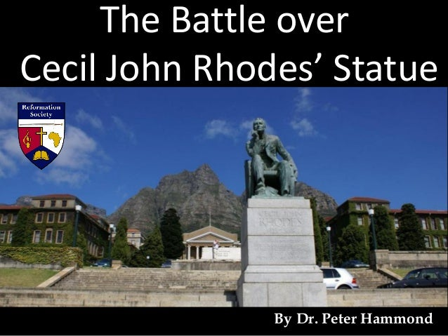 The Battle over Cecil John Rhodes' Statue By Dr. Peter Hammond