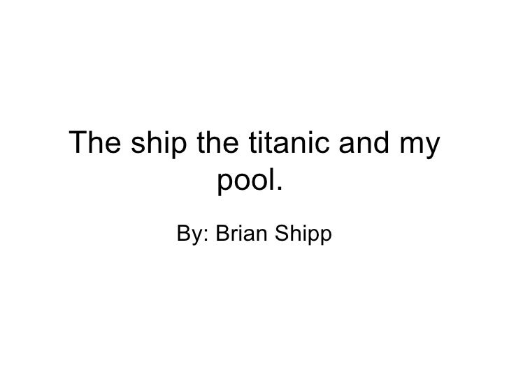 The ship the titanic and my pool.  By: Brian Shipp