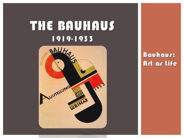 THE BAUHAUS  1919-1933              Bauhaus:              Art as Life