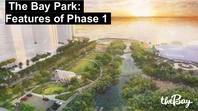 The Bay Park: Features of Phase 1