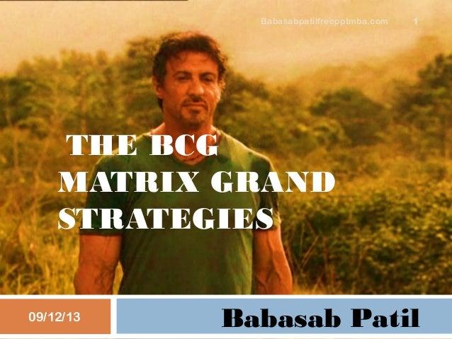 THE BCG MATRIX GRAND STRATEGIES Babasab Patil09/12/13 Babasabpatilfreepptmba.com 1