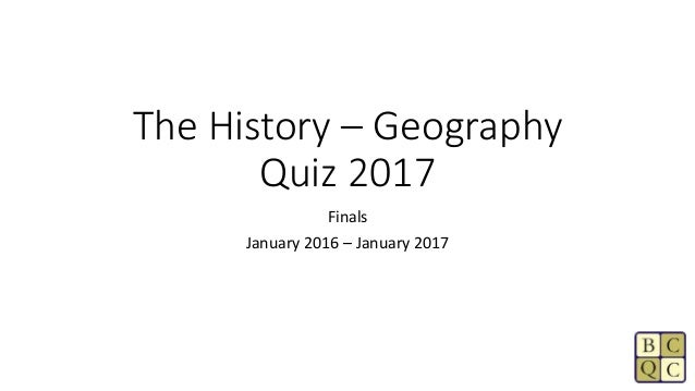 The History – Geography Quiz 2017 Finals January 2016 – January 2017