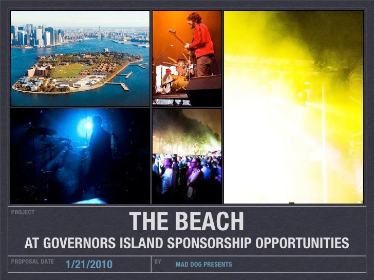 THE BEACH PROJECT         AT GOVERNORS ISLAND SPONSORSHIP OPPORTUNITIES PROPOSAL DATE                BY                 1/...