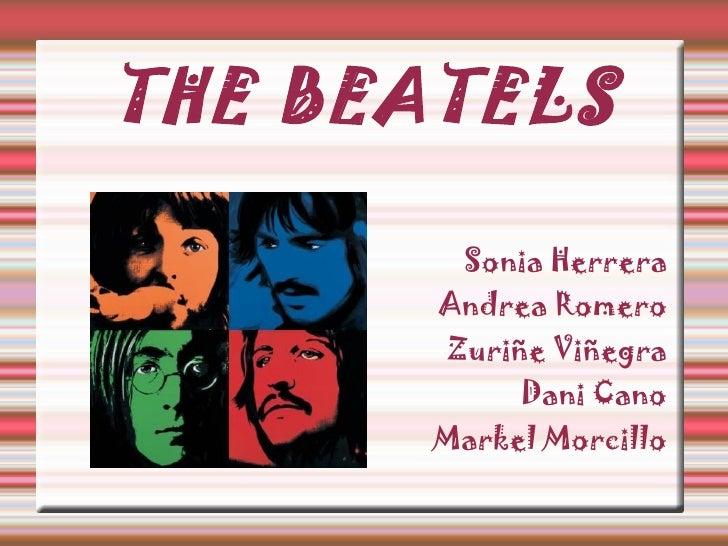 THE BEATELS Sonia Herrera Andrea Romero Zuriñe Viñegra Dani Cano Markel Morcillo