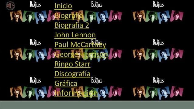 InicioBiografíaBiografía 2John LennonPaul McCartneyGeorge HarrisonRingo StarrDiscografíaGráficaInformación