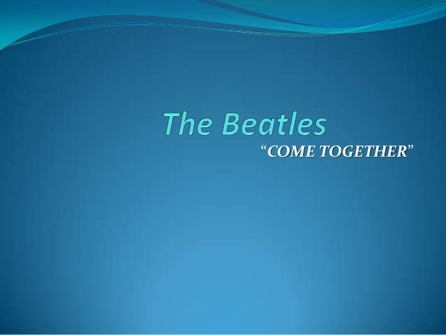 """""""COME TOGETHER"""""""