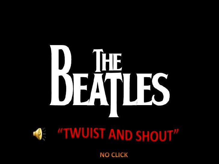 """""""TWUIST AND SHOUT""""<br />NO CLICK<br />"""