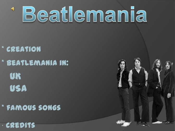 * Creation* Beatlemania in:    UK    USA* famous songs*   Credits