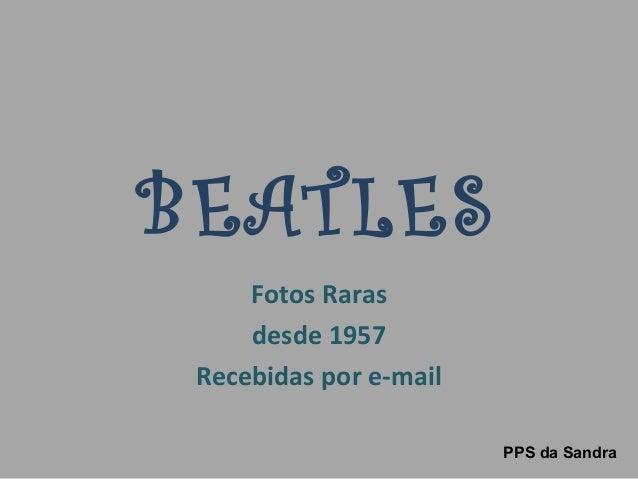BEATLES  Fotos Raras  desde 1957  Recebidas por e-mail  PPS da Sandra