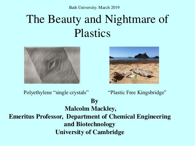 The Beauty and Nightmare of Plastics By Malcolm Mackley, Emeritus Professor, Department of Chemical Engineering and Biotec...