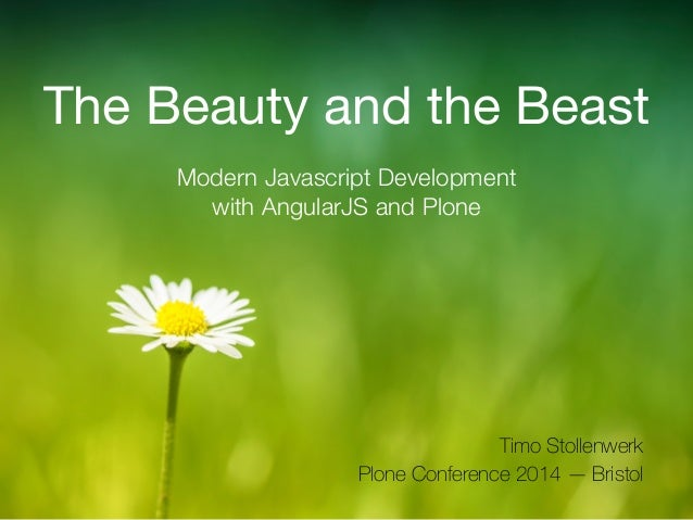 The Beauty and the Beast  Modern Javascript Development  with AngularJS and Plone  Timo Stollenwerk  Plone Conference 2014...