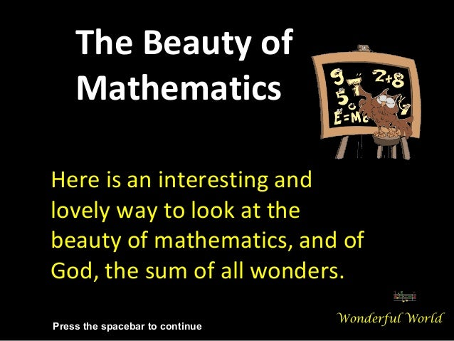 The Beauty of    MathematicsHere is an interesting andlovely way to look at thebeauty of mathematics, and ofGod, the sum o...