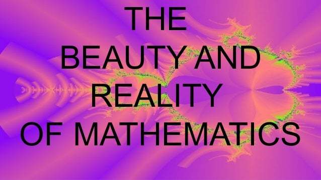 THE BEAUTY AND REALITY OF MATHEMATICS
