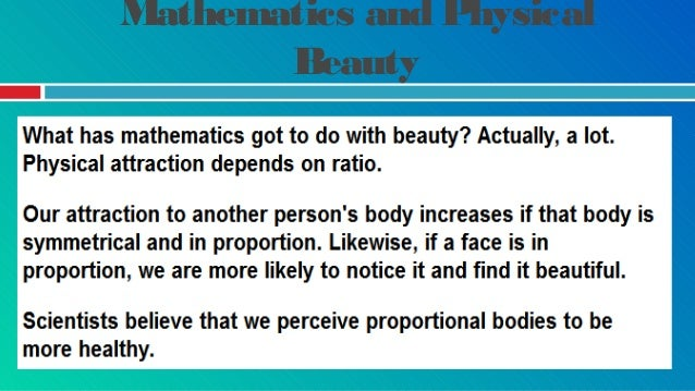 Mathematics and Physical Beauty Leonardo da Vinci's drawings of the human body emphasised its proportion. The ratio of the...