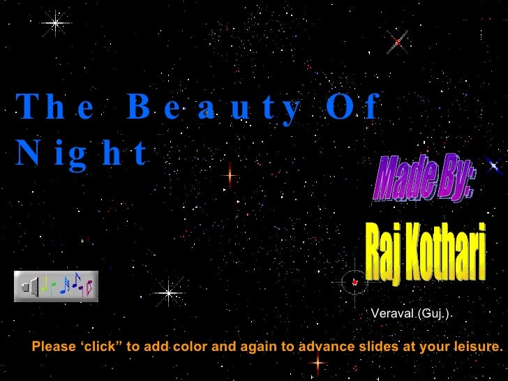"The Beauty Of Night Please 'click"" to add color and again to advance slides at your leisure. Made By: Raj Kothari  Veraval..."