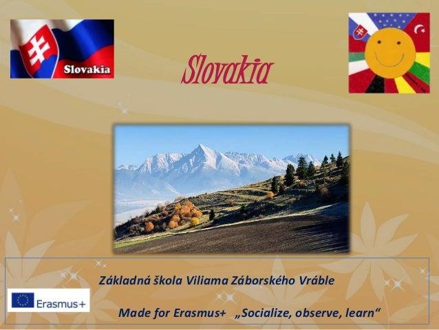 """Slovakia Základná škola Viliama Záborského Vráble Made for Erasmus+ """"Socialize, observe, learn"""""""