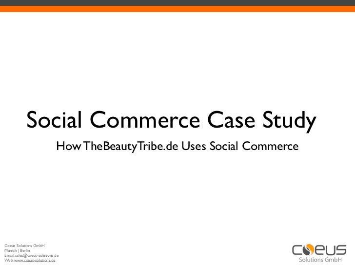Social Commerce Case Study                             How TheBeautyTribe.de Uses Social CommerceCoeus Solutions GmbHMunic...