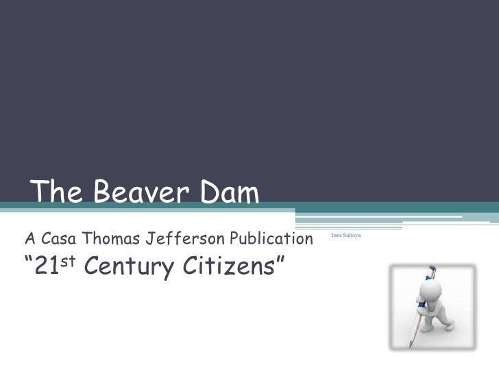 "The Beaver DamA Casa Thomas Jefferson Publication   Ines Saboya""21st Century Citizens"""