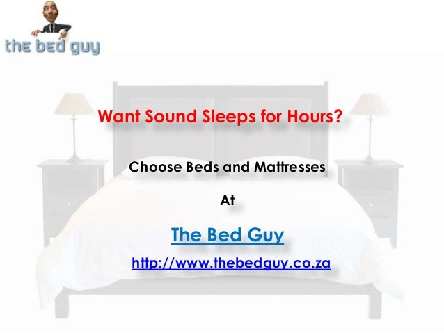 Want Sound Sleeps for Hours? Choose Beds and Mattresses At The Bed Guy http://www.thebedguy.co.za