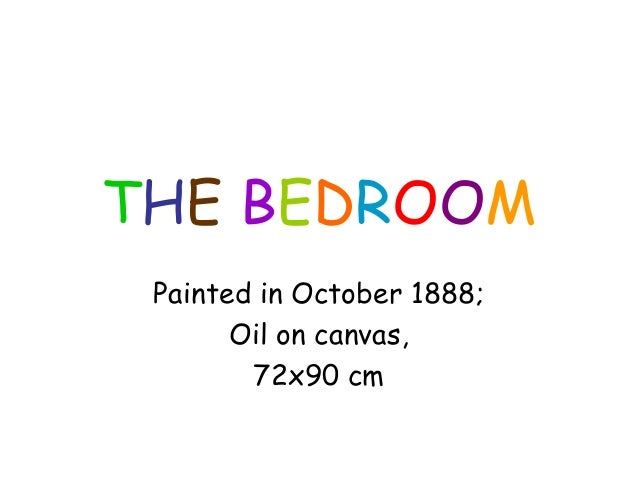 THE BEDROOM Painted in October 1888; Oil on canvas, 72x90 cm
