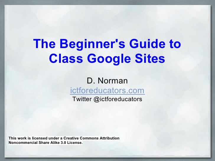 The Beginners Guide to              Class Google Sites                                     D. Norman                      ...