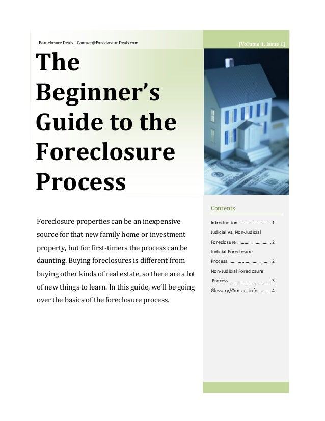 | Foreclosure Deals | Contact@ForeclosureDeals.com The Beginner's Guide to the Foreclosure Process Contents Introduction……...