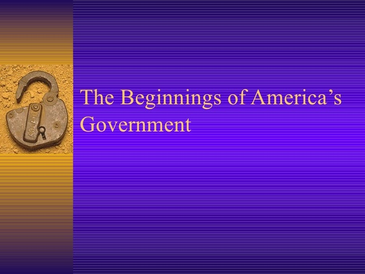 The Beginnings of America's Government