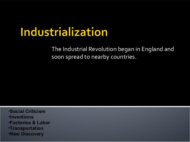 The Industrial Revolution began in England and                     soon spread to nearby countries.•Social Criticism•Inven...