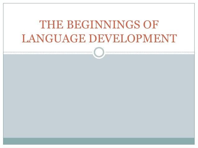 THE BEGINNINGS OF LANGUAGE DEVELOPMENT