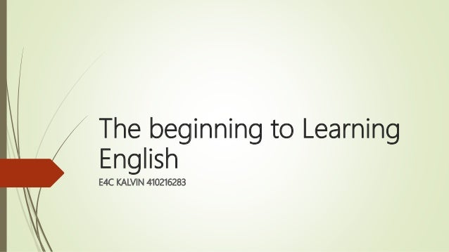 The beginning to Learning English E4C KALVIN 410216283