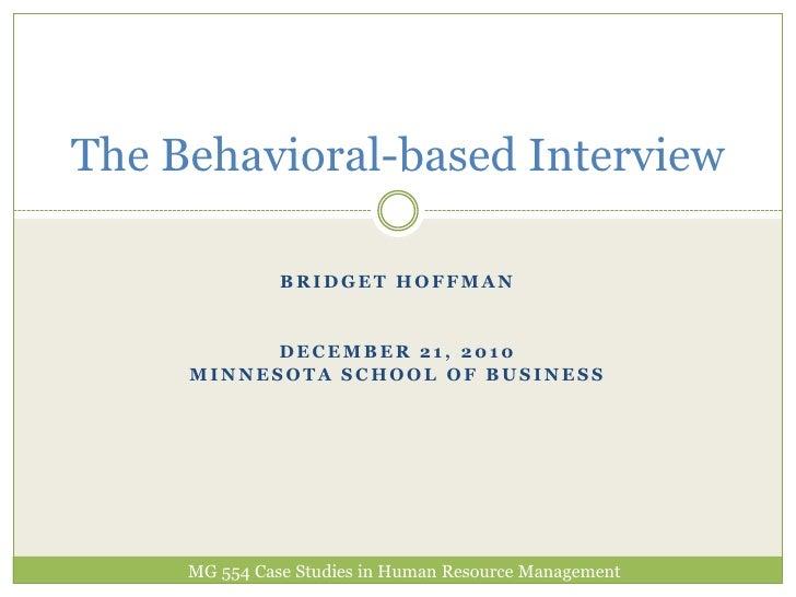 Bridget Hoffman December 21, 2010 Minnesota School of Business The Behavioral-based Interview MG 554 Case Studies in Human...