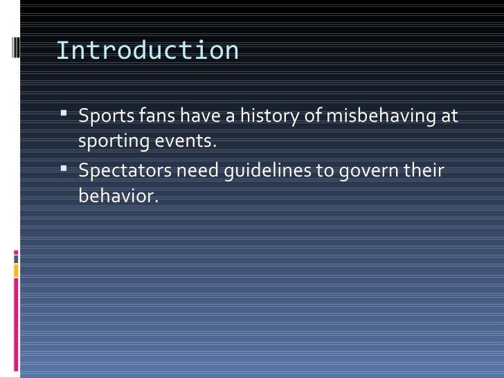 the crumbling behaviour of sports fans Should sporting teams be punished for misbehaving fans  this is certainly not the first time sports fans have behaved badly and unfortunately, it won .