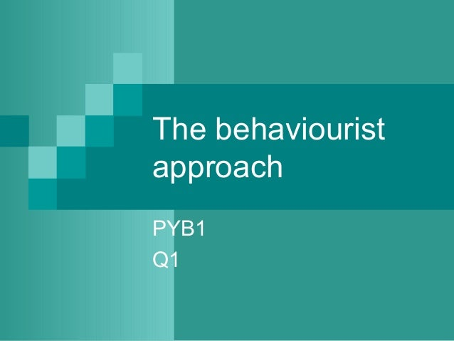 behaviourist approach and aggression Explore the contributions two major behavioral theorists have made to the behavioral theory of personality by shreena desai.