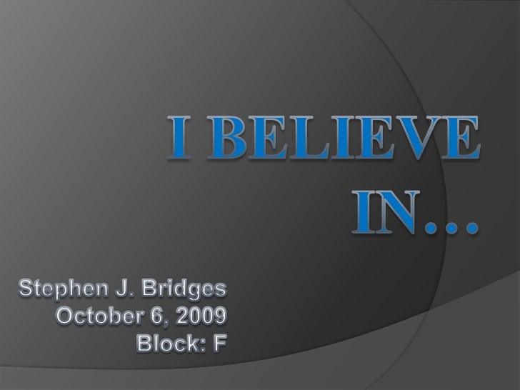 Stephen J. BridgesOctober 6, 2009Block: F<br />I Believein…<br />