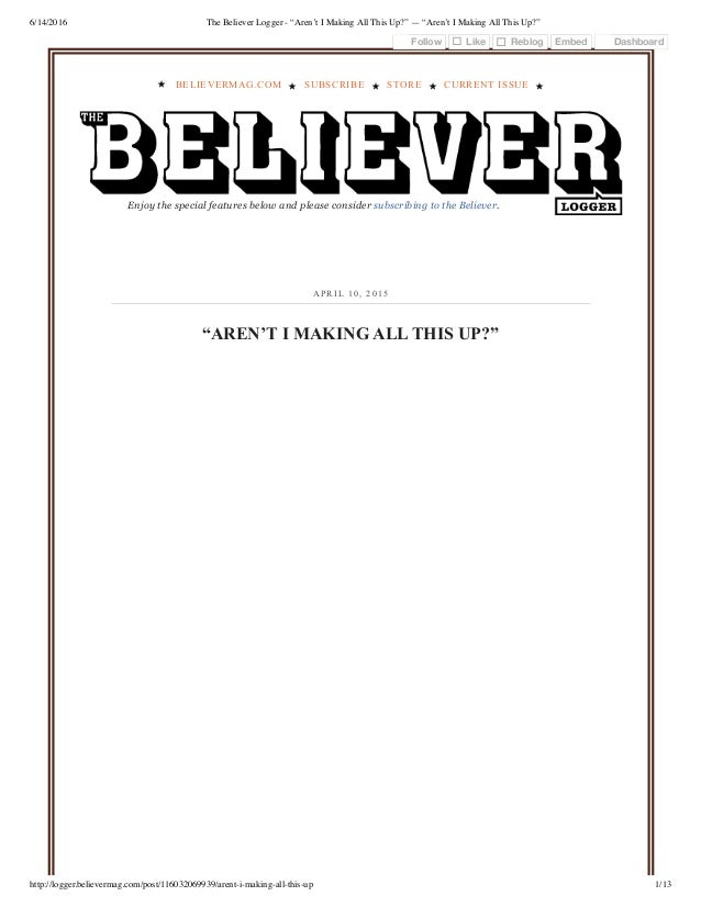 """6/14/2016 The Believer Logger - """"Aren't I Making All This Up?"""" — """"Aren't I Making All This Up?"""" http://logger.believermag...."""