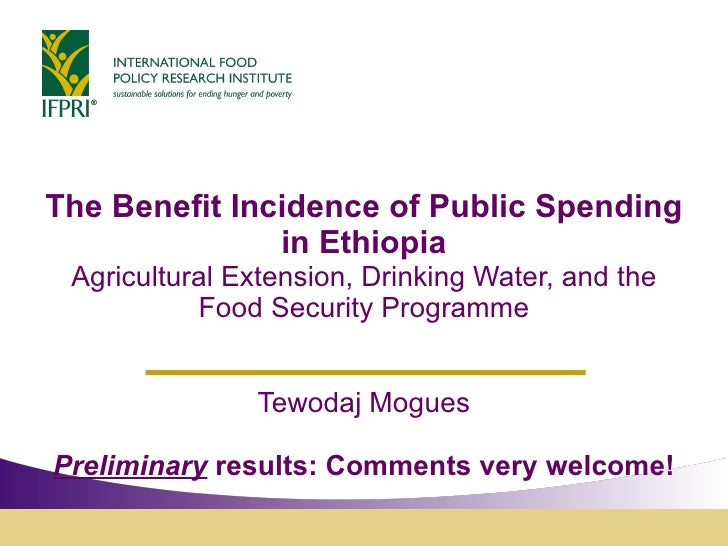 The Benefit Incidence of Public Spending in Ethiopia Agricultural Extension, Drinking Water, and the Food Security Program...