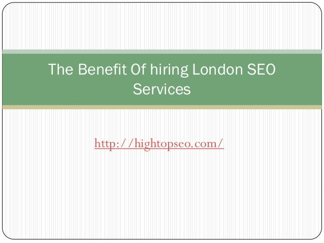 http://hightopseo.com/The Benefit Of hiring London SEOServices